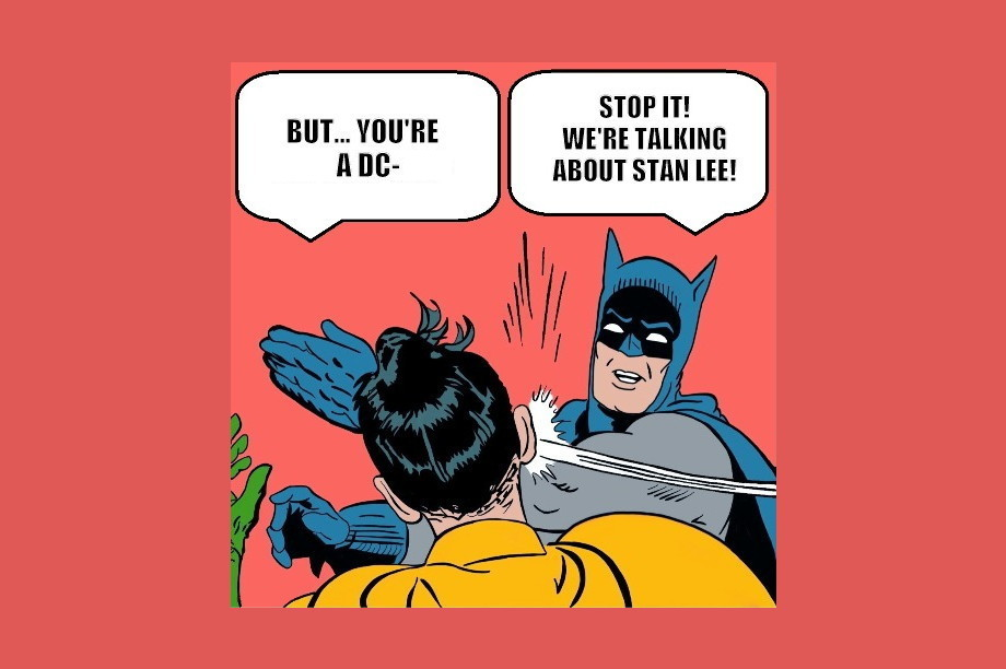 "Batman slapping Robin saying ""Stop it! We are talking about Stan Lee!"""